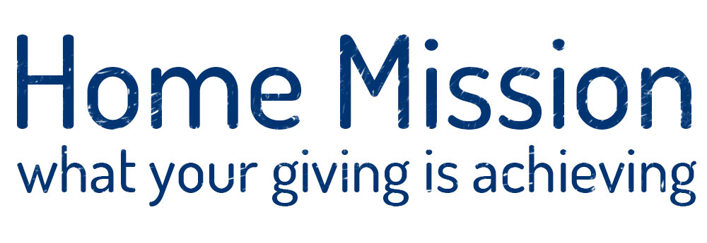 Home Mission - what your giving is achieving