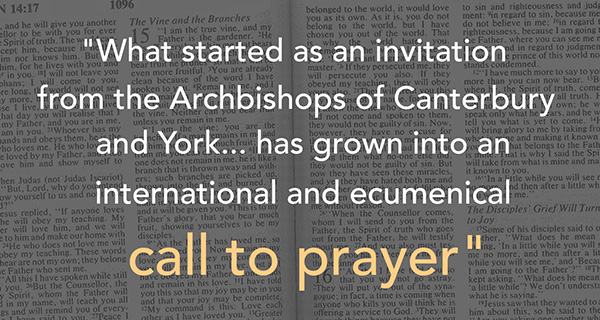 What started as an invitation from the Archbishops of Canterbury and York...has grown into an international and ecumencial call to prayer