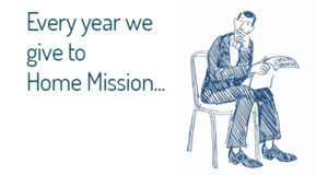 Every year we give to Home Mission...