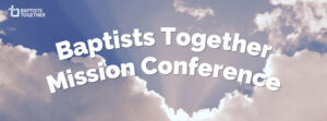 Baptists Together Mission Conference graphic